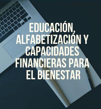 Educación, Alfabetización y Capacidades Financieras para el Bienestar